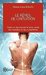 Le réveil de l'intuition - Guérir en découvrant le sens caché des malades et des symptômes de Mona Lisa Schutz