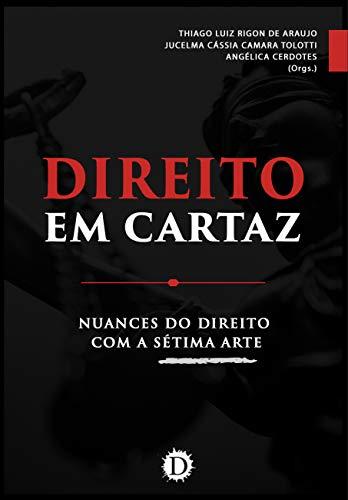 Direito em Cartaz: Nuances do Direito com a Sétima Arte (Portuguese Edition)