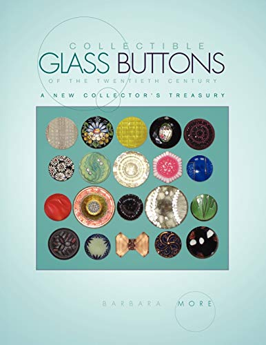 Compare Textbook Prices for Collectible Glass Buttons of the Twentieth Century: A New Collector's Treasury Illustrated Edition ISBN 9781436341240 by More, Barbara