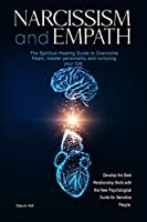 Narcissism and Empath: The Spiritual Healing Guide to Overcome Fears, master personality and nurturing your Gift. Develop the Best Relationship Skills with the New Psychological Guide for Sensitive People.