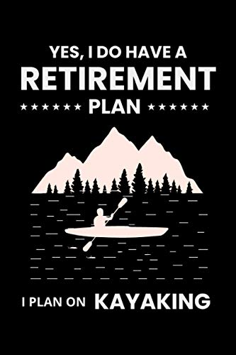 Yes, I do have a Retirement plan I plan on Kayaking: Funny Gift for Kayaker Paddler Blank Lined Journal Notebook Diary
