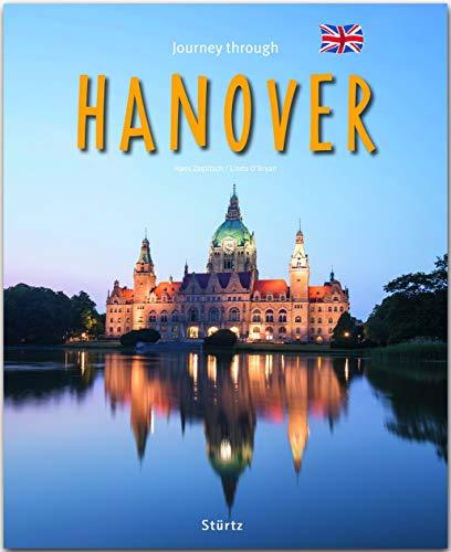 Journey through Hanover - Reise durch Hannover: Ein Bildband mit über 200 Bildern auf 140 Seiten - STÜRTZ Verlag: Ein Bildband mit über 200 Bildern - STÜRTZ Verlag