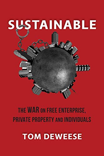 Compare Textbook Prices for Sustainable: The WAR on Free Enterprise, Private Property and Individuals  ISBN 9781732037007 by DeWeese, Tom