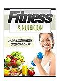 Fitness & Nutrición: Secretos para tener un cuerpo perfecto