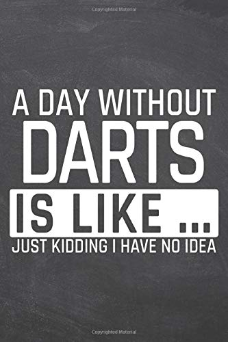 A Day without Darts is like: Darts Notebook or Journal - Size 6 x 9 - 110 Dot Grid Pages - Office Equipment, Supplies, Gear - Funny Darts Gift Idea for Christmas or Birthday