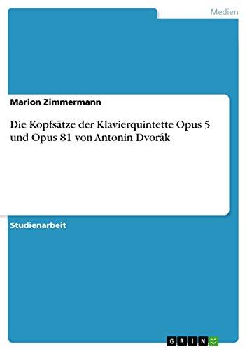 Die Kopfsätze der Klavierquintette Opus 5 und Opus 81 von Antonin Dvorák