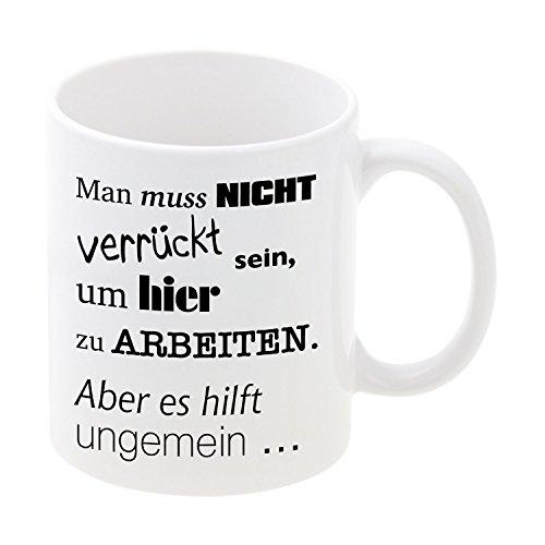 Geschenke 24 Tasse Büro - Man muss Nicht verrückt Sein (weiß): Kaffeetasse Bedruckt als Geschenkidee für Arbeitskollegen, Kollegin - Bürotasse mit Spruch - Geburtstagsgeschenk