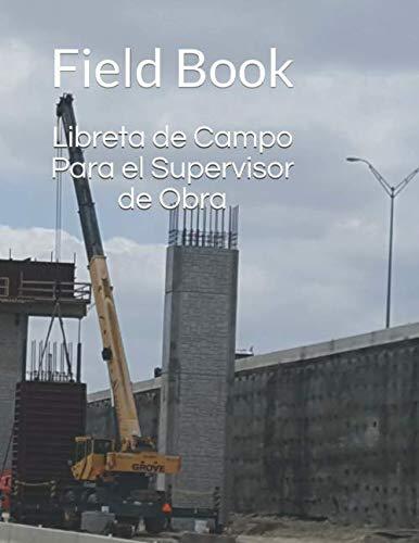 Libreta de Campo Para el Supervisor de Obra: Field Book (Spanish Edition)