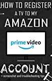 How to Register a TV to my Amazon Prime Account: Simple Step-by-Step Guide on how to Register Amazon Prime Account on your TV with Troubleshooting tips. (English Edition)