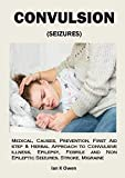 CONVULSION (SEIZURES): Medical, Causes, Prevention, First Aid step & Herbal Approach to Convulsive illness, Epilepsy, Febrile and Non Epileptic Seizures, Stroke, Migraine (English Edition)