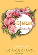 Ethical Beauty Order Book 240 Order Forms: 240 Order Forms to Keep all Customer Order ,Sales Daily Log Book,online Businesses Home Based Small ... Business Order Tracker for Customer Purchase.