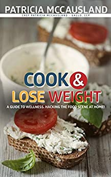 Cook & Lose Weight: Delicious Diets are Sustainable Diets by [Patricia McCausland-Gallo]