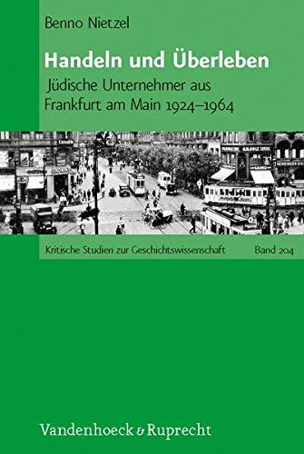 Handeln und Überleben: Jüdische Unternehmer aus Frankfurt am Main 1924-1964 (Kritische Studien zur Geschichtswissenschaft, Band 204)