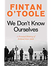 We Don't Know Ourselves: A Personal History of Ireland Since 1958