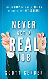 "Image of Never Get a ""Real"" Job: How to Dump Your Boss, Build a Business and Not Go Broke"