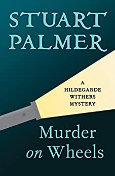 Murder on Wheels (The Hildegarde Withers Mysteries Book 2) by [Stuart Palmer]