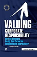 Valuing Corporate Responsibility: How Do Investors Really Use Corporate Responsibility Information? (The Responsible Investment Series)