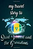 My Travel Story To Saint Vincent and the Grenadines: Personalized Traveling to Saint Vincent and the Grenadines Daily Planner With Notes Page, ... Travel & Trip Gift for Men & Women (6x9 110