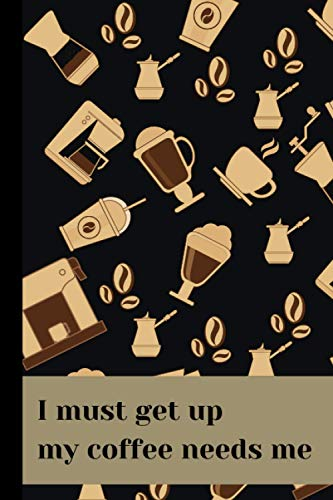I must get up my coffee needs me: 6