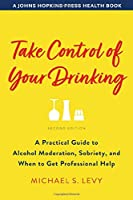 Take Control of Your Drinking: A Practical Guide to Alcohol Moderation, Sobriety, and When to Get Professional Help (Johns Hopkins Press Health Book)