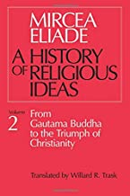 A History of Religious Ideas, Vol. 2: From Gautama Buddha to the Triumph of Christianity