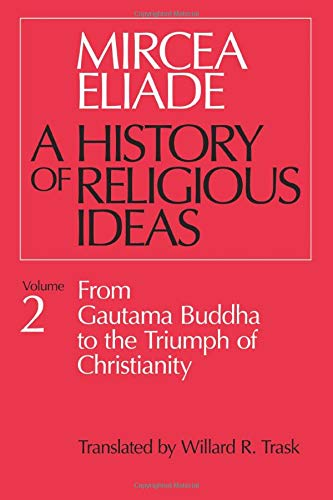 Compare Textbook Prices for A History of Religious Ideas, Vol. 2: From Gautama Buddha to the Triumph of Christianity  ISBN 9780226204031 by Eliade, Mircea,Trask, Willard R.