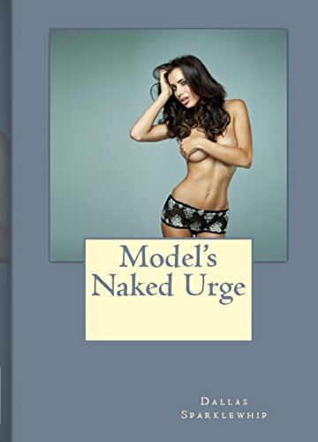Models Naked Urge (Threesome, Group, and MMF Series Book 16) (English Edition)