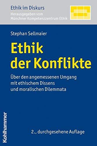 Ethik der Konflikte: Über den angemessenen Umgang mit ethischem Dissens und moralischen Dilemmata (Ethik im Diskurs, 2, Band 2)
