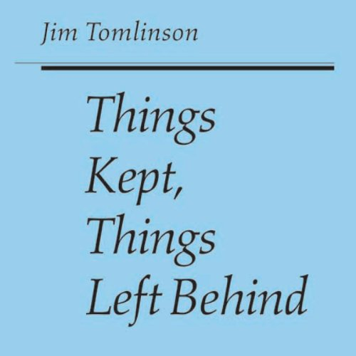 Things Kept, Things Left Behind (Iowa Short Fiction Award) audiobook cover art
