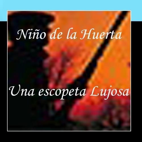 Una Escopeta Lujosa by El Nino de La Huerta (2011-03-09)