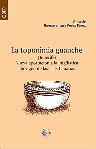 La toponimia guanche (Tenerife). Nueva aportación a la lingüística aborigen de las...