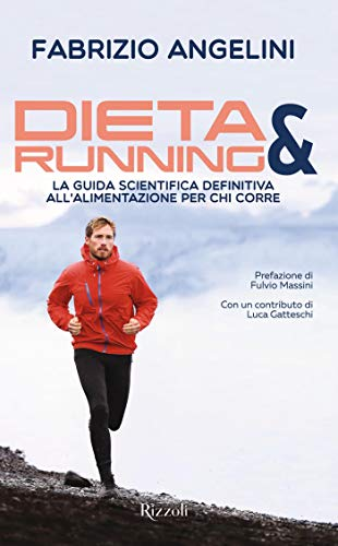 Dieta & Running: La guida scientifica definitiva all'alimentazione per chi corre