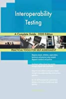Interoperability Testing A Complete Guide - 2020 Edition