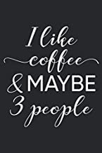 I Like Coffee & Maybe 3 People: I Like Coffee And Maybe 3 People Introvert  Journal/Notebook Blank Lined Ruled 6x9 100 Pages
