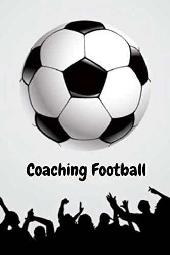 Coaching Football: Carnet pour entraîneur de foot - Préparez vos matchs - Constituez votre équipe - Établissez vos stratégies - Format 6 x 9 pouces - 101 pages