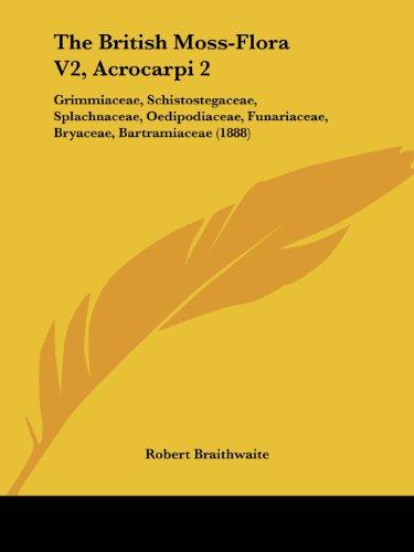 The British Moss-Flora V2, Acrocarpi 2: Grimmiaceae, Schistostegaceae, Splachnaceae, Oedipodiaceae, Funariaceae, Bryaceae, Bartramiaceae (1888)