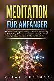 Meditation für Anfänger: Meditieren und autogenes Training für maximale Entspannung und Selbstheilung. Stress und Depressionen bekämpfen + mehr Energie, Glück, Gesundheit für Körper und Geist erlangen - Vital Experts