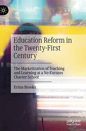 Compare Textbook Prices for Education Reform in the Twenty-First Century: The Marketization of Teaching and Learning at a No-Excuses Charter School 1st ed. 2020 Edition ISBN 9783030611941 by Brooks, Erinn