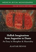Hellish Imaginations from Augustine to Dante: An Essay in Metaphor and Materiality (Medium Ævum Monographs, New)