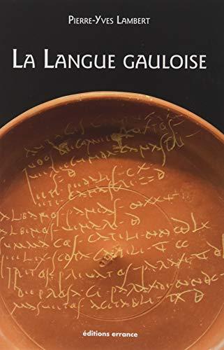 La langue gauloise : Description linguistique, commentaire d'inscriptions choisies