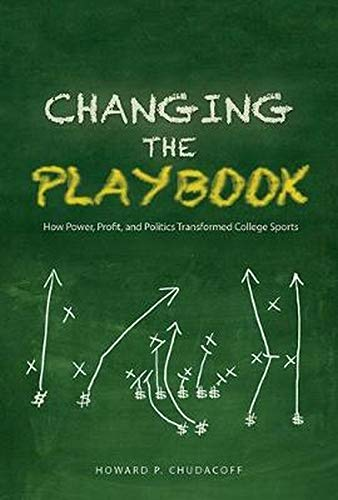 Changing the Playbook: How Power, Profit, and Politics Transformed College Sports (Sport and Society)