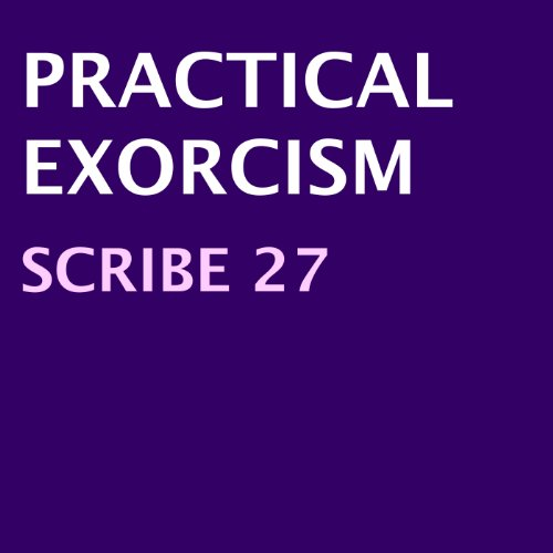 Practical Exorcism                   By:                                                                                                                                 Scribe 27                               Narrated by:                                                                                                                                 Dani Williams                      Length: 1 hr and 11 mins     2 ratings     Overall 4.0