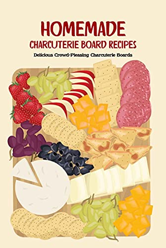 Homemade Charcuterie Board Recipes: Delicious Crowd-Pleasing Charcuterie Boards: How to Make Delicious and Beautiful Charcuterie Board (English Edition)