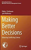 Making Better Decisions: Balancing Conflicting Criteria (International Series in Operations Research & Management Science, 294)