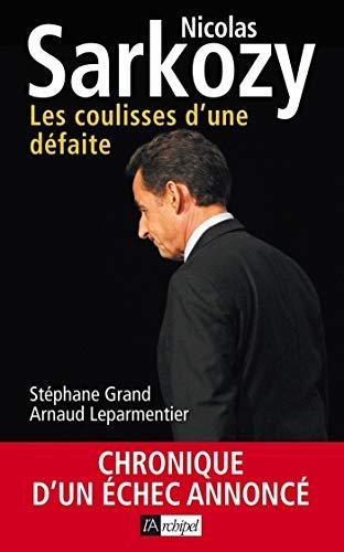Nicolas Sarkozy - Les coulisses d'une défaite (Politique, idée, société) (French Edition)
