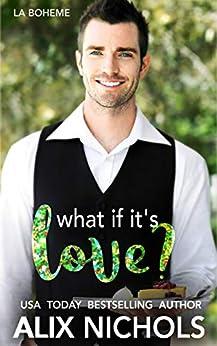 What If It's Love?: A Second Chance Romance (La Bohème Book 2) by [Alix Nichols]