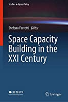 Space Capacity Building in the XXI Century (Studies in Space Policy, 22)