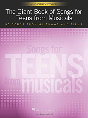 The Giant Book of Songs for Teens from Musicals: Young Women\'s Edition: 50 Songs from 41 Shows and Films