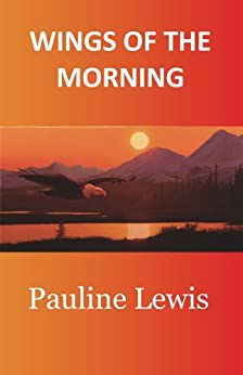 Wings of the Morning by [Pauline Lewis]