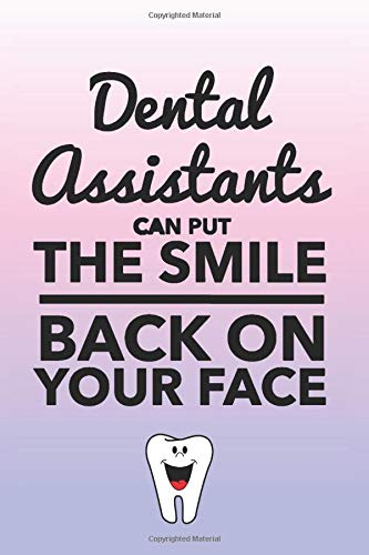 Dental Assistants Can Put the Smile Back On Your Face: Dental Assistant Journal - Cute Blank, Lined...